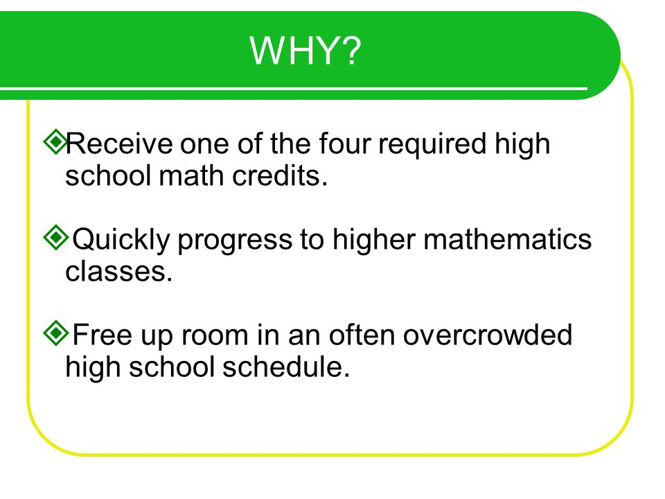 Receive one of the four required high school math credits.