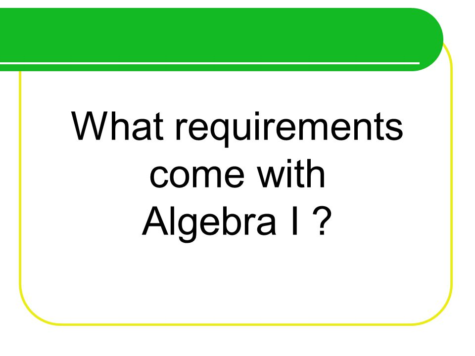 What requirements come with Algebra I