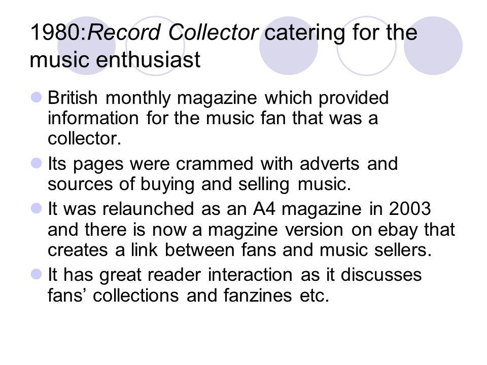1980:Record Collector catering for the music enthusiast British monthly magazine which provided information for the music fan that was a collector.
