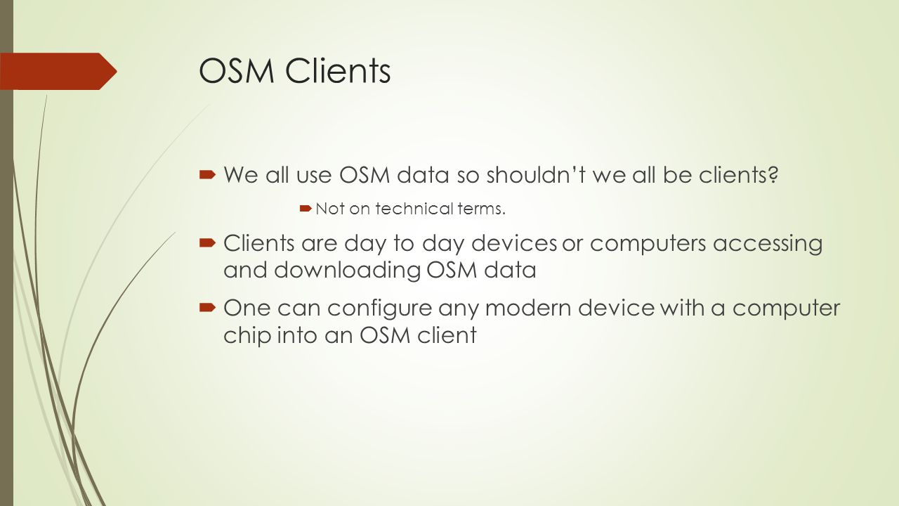 OSM Clients We all use OSM data so shouldnt we all be clients.
