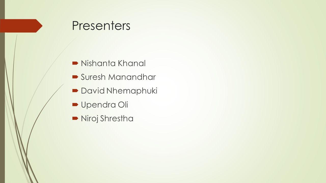 Presenters Nishanta Khanal Suresh Manandhar David Nhemaphuki Upendra Oli Niroj Shrestha