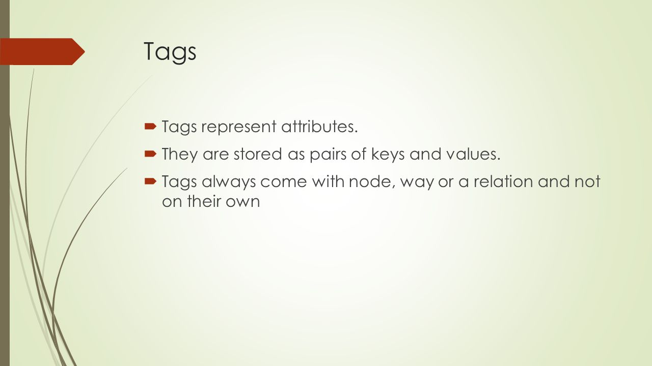 Tags Tags represent attributes. They are stored as pairs of keys and values.