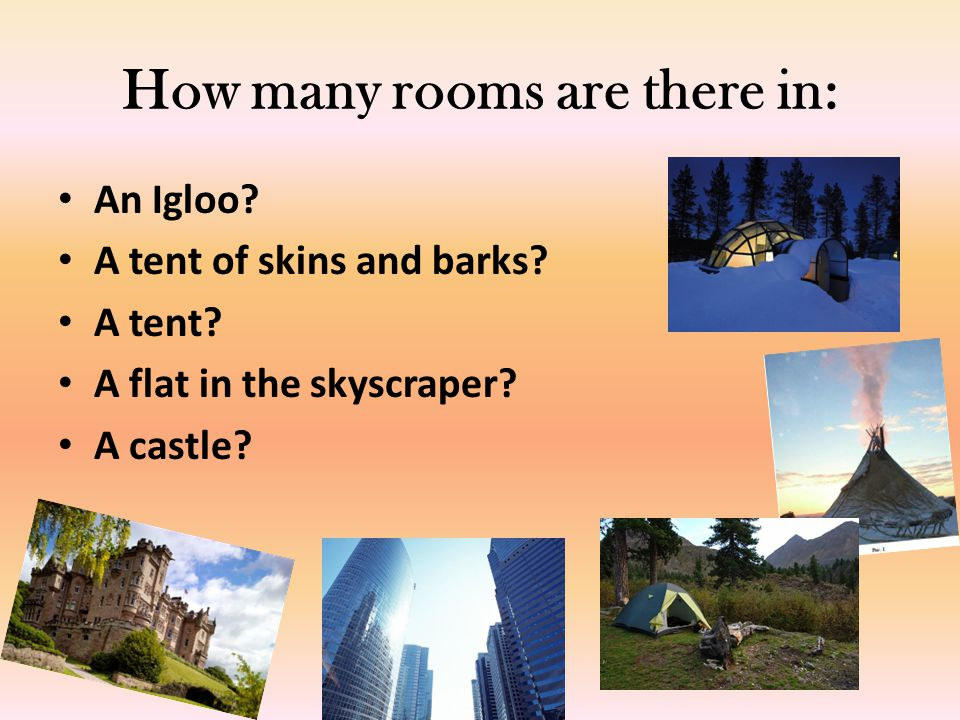 How many rooms are there in: An Igloo.A tent of skins and barks.