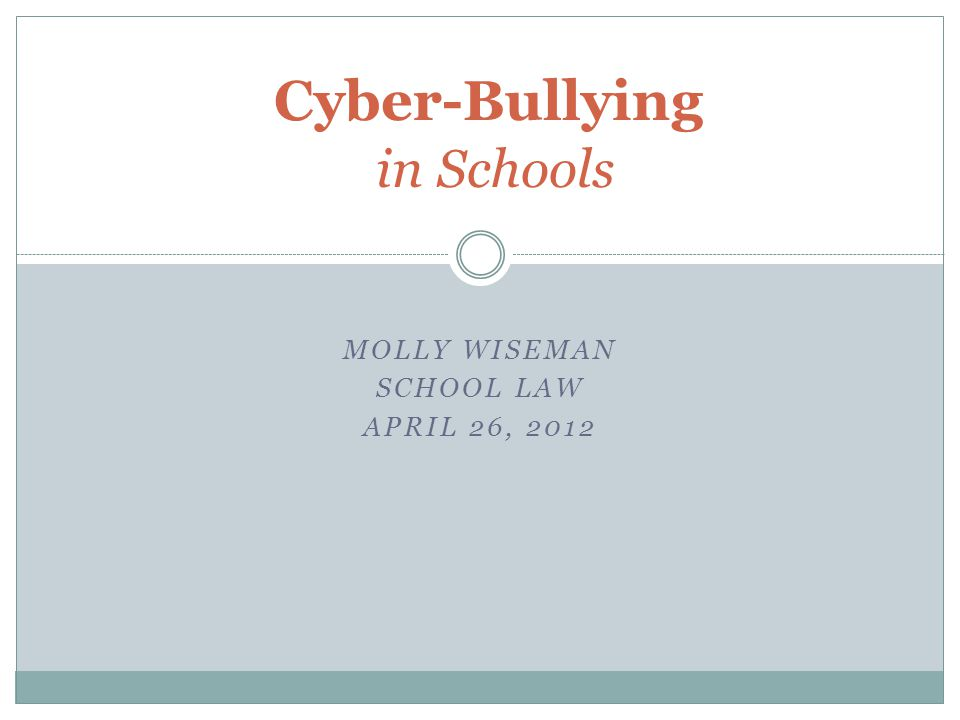 MOLLY WISEMAN SCHOOL LAW APRIL 26, 2012 Cyber-Bullying in Schools