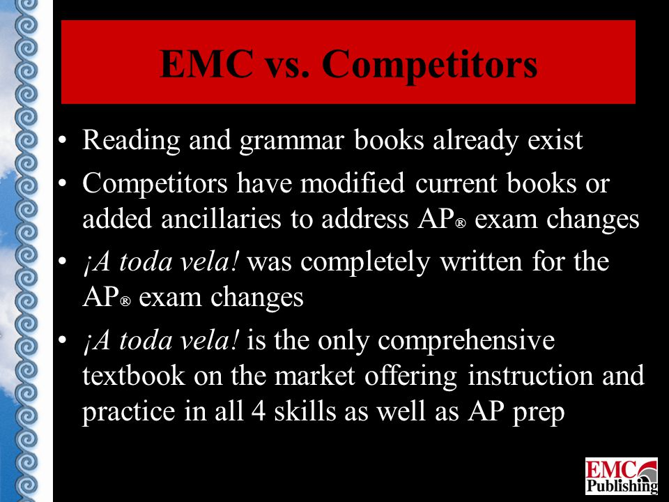 EMC vs. Competitors Reading and grammar books already exist Competitors have modified current books or added ancillaries to address AP ® exam changes