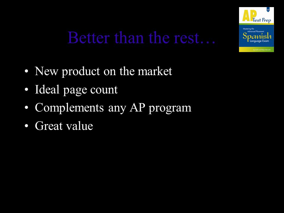 Better than the rest… New product on the market Ideal page count Complements any AP program Great value