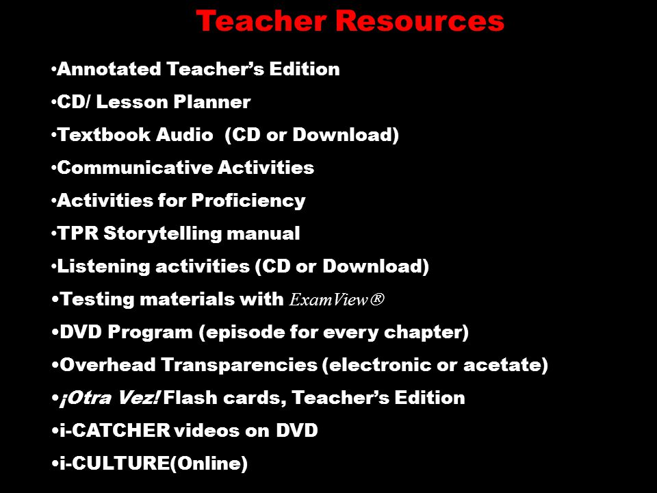 Annotated Teachers Edition CD/ Lesson Planner Textbook Audio (CD or Download) Communicative Activities Activities for Proficiency TPR Storytelling manual Listening activities (CD or Download) Testing materials with ExamView DVD Program (episode for every chapter) Overhead Transparencies (electronic or acetate) ¡Otra Vez.