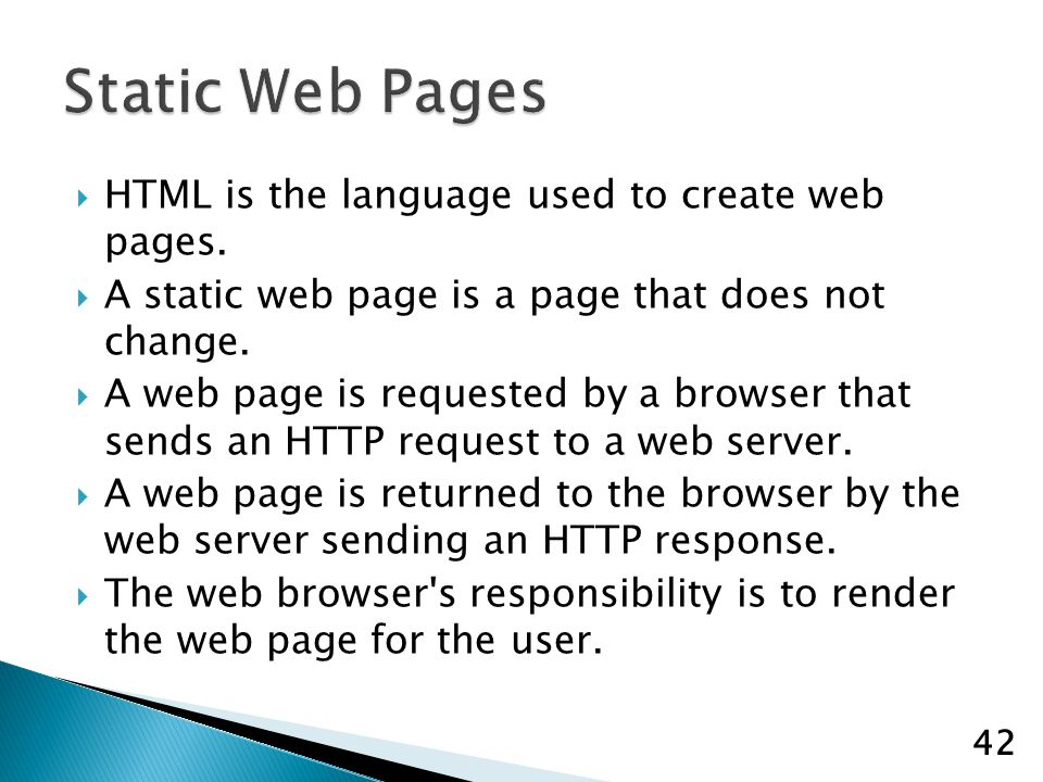 HTML is the language used to create web pages.A static web page is a page that does not change.