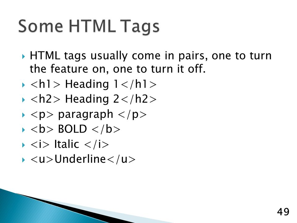 HTML tags usually come in pairs, one to turn the feature on, one to turn it off.