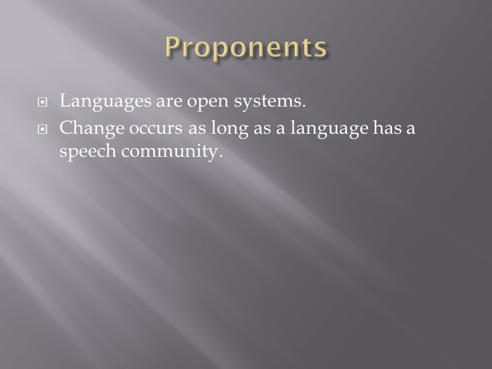 Languages are open systems. Change occurs as long as a language has a speech community.