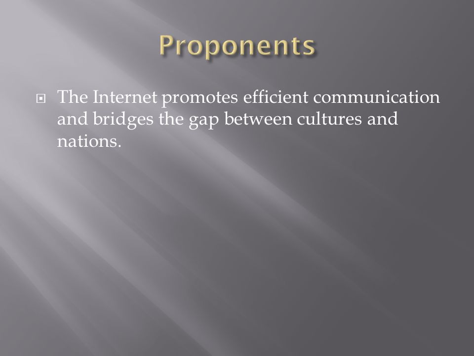 The Internet promotes efficient communication and bridges the gap between cultures and nations.