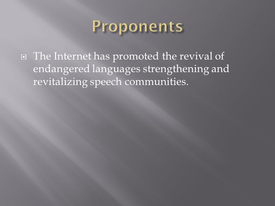 The Internet has promoted the revival of endangered languages strengthening and revitalizing speech communities.