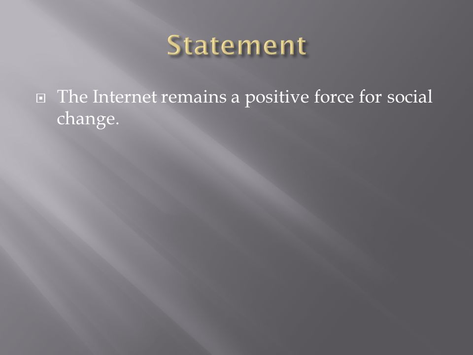 The Internet remains a positive force for social change.
