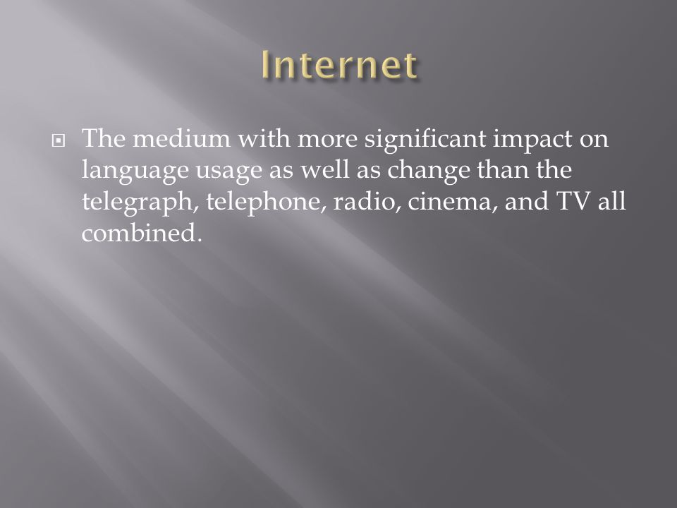 The medium with more significant impact on language usage as well as change than the telegraph, telephone, radio, cinema, and TV all combined.