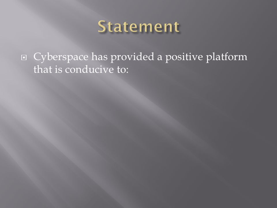 Cyberspace has provided a positive platform that is conducive to: