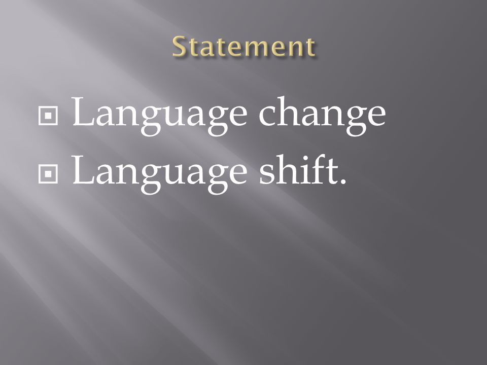 Language change Language shift.