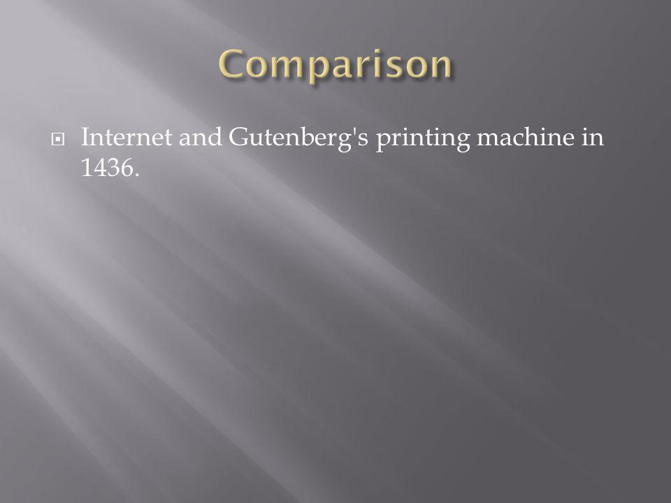Internet and Gutenberg's printing machine in 1436.