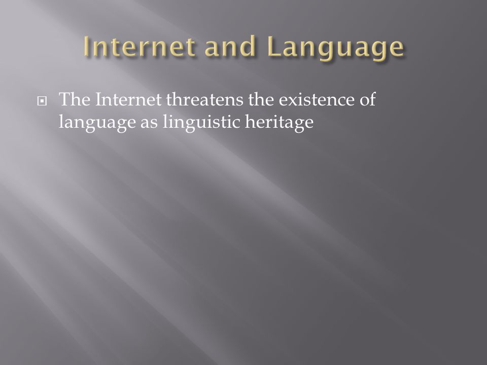 The Internet threatens the existence of language as linguistic heritage