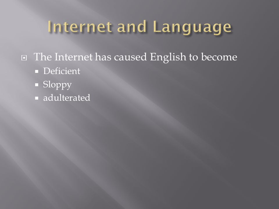 The Internet has caused English to become Deficient Sloppy adulterated
