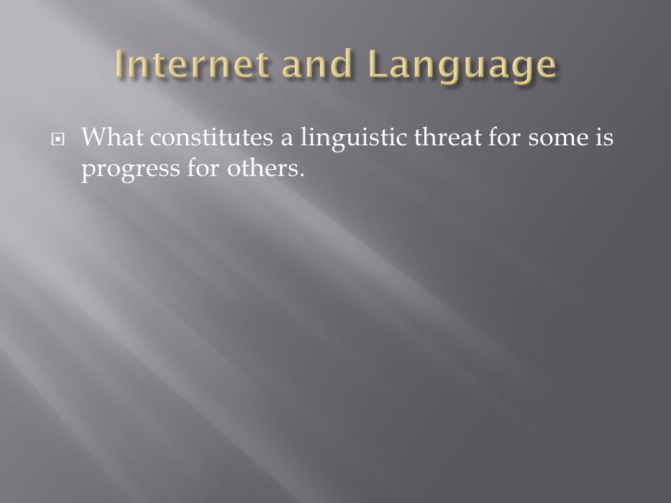 What constitutes a linguistic threat for some is progress for others.