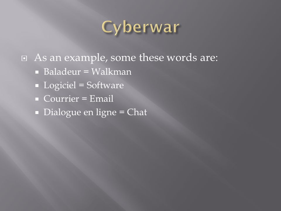 As an example, some these words are: Baladeur = Walkman Logiciel = Software Courrier = Email Dialogue en ligne = Chat