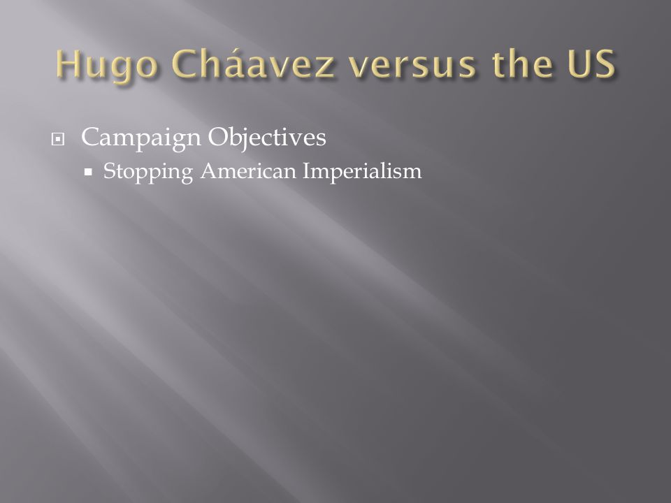 Campaign Objectives Stopping American Imperialism