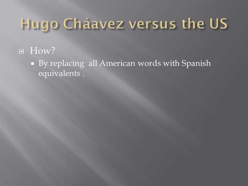 How? By replacing all American words with Spanish equivalents.