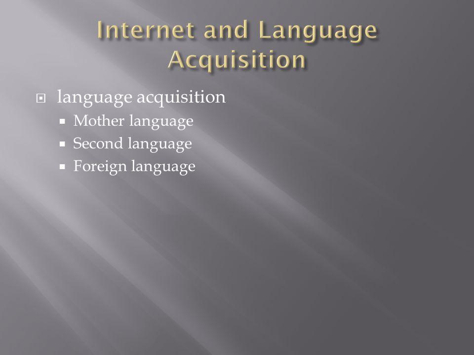 language acquisition Mother language Second language Foreign language