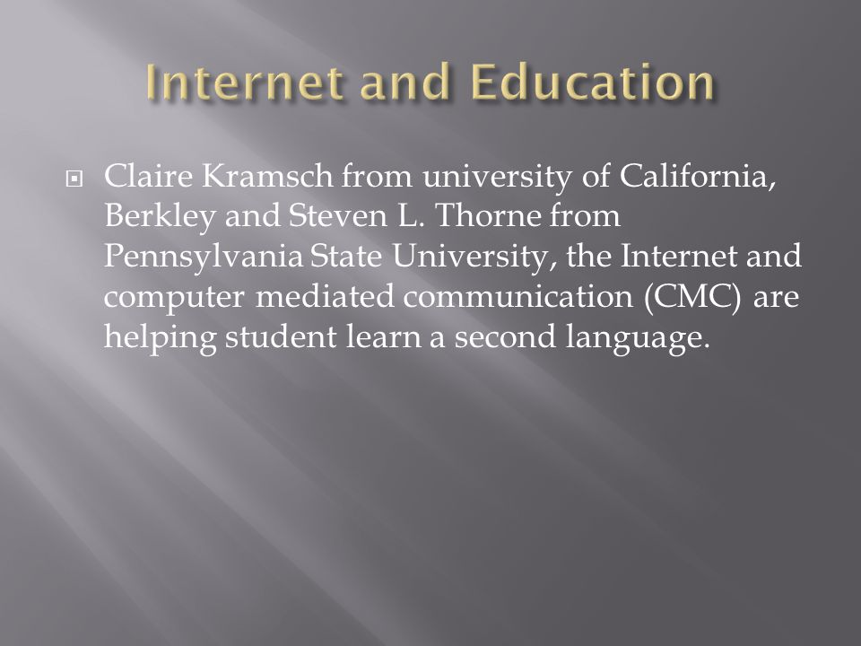 Claire Kramsch from university of California, Berkley and Steven L. Thorne from Pennsylvania State University, the Internet and computer mediated comm