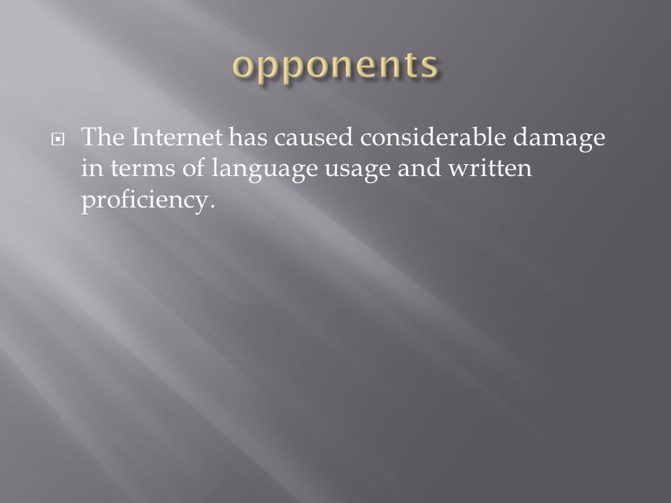The Internet has caused considerable damage in terms of language usage and written proficiency.