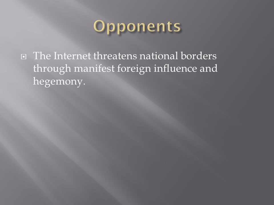 The Internet threatens national borders through manifest foreign influence and hegemony.