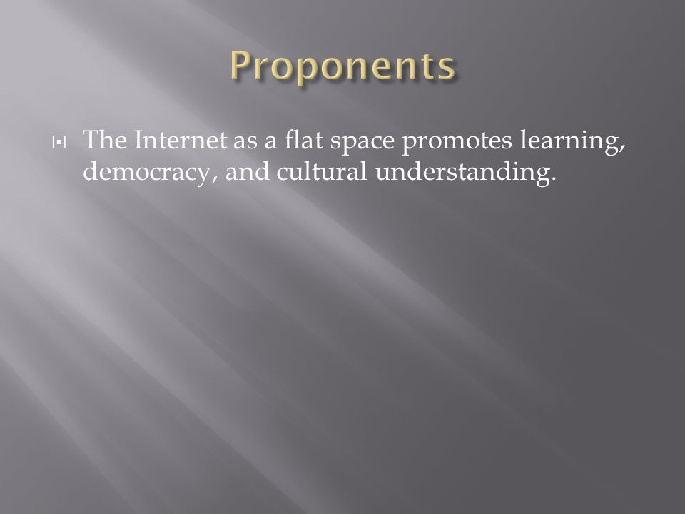 The Internet as a flat space promotes learning, democracy, and cultural understanding.