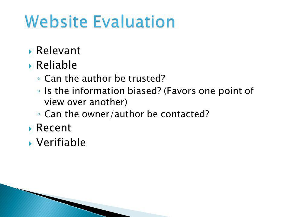 Relevant Reliable Can the author be trusted. Is the information biased.