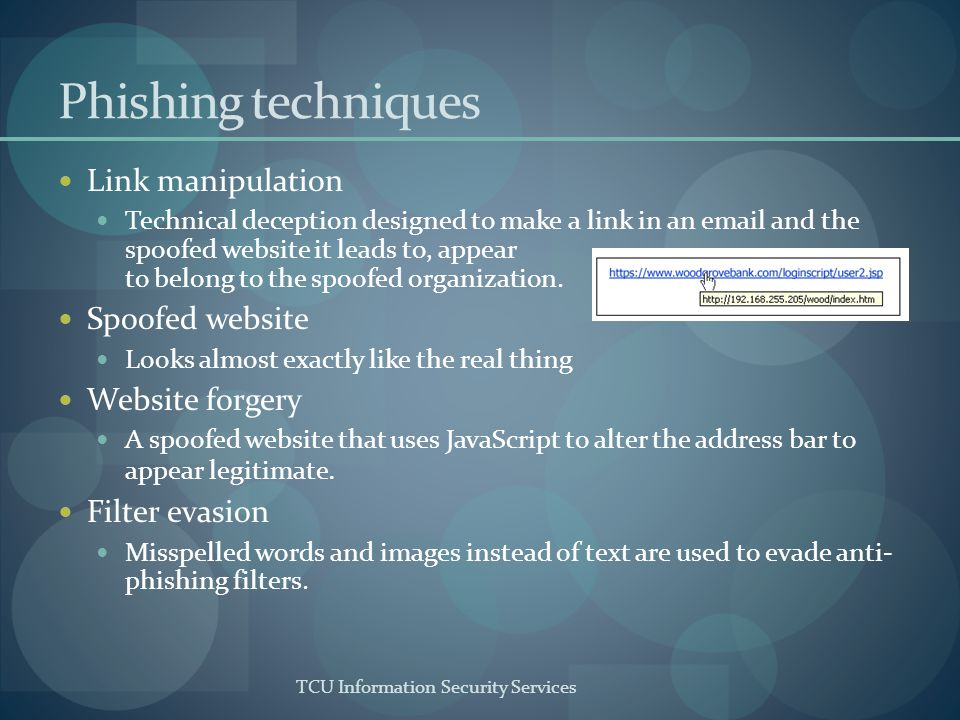 TCU Information Security Services Phishing techniques Link manipulation Technical deception designed to make a link in an email and the spoofed websit