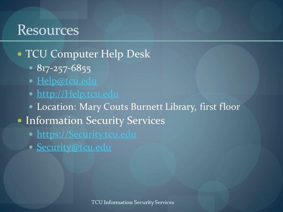 TCU Information Security Services Resources TCU Computer Help Desk 817-257-6855 Help@tcu.edu http://Help.tcu.edu Location: Mary Couts Burnett Library, first floor Information Security Services https://Security.tcu.edu Security@tcu.edu