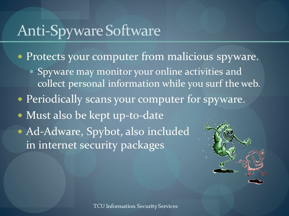 TCU Information Security Services Internet Firewall Anti-virus and anti-spyware products inspect files on your computer, in incoming and outgoing email, and on removable media.