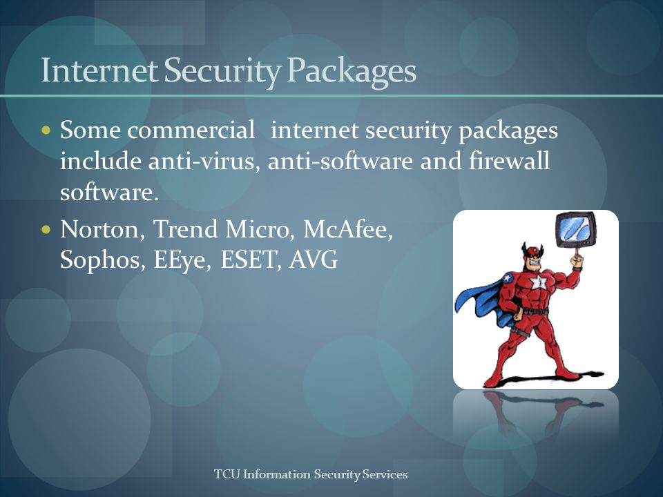 TCU Information Security Services Internet Security Packages Some commercial internet security packages include anti-virus, anti-software and firewall software.
