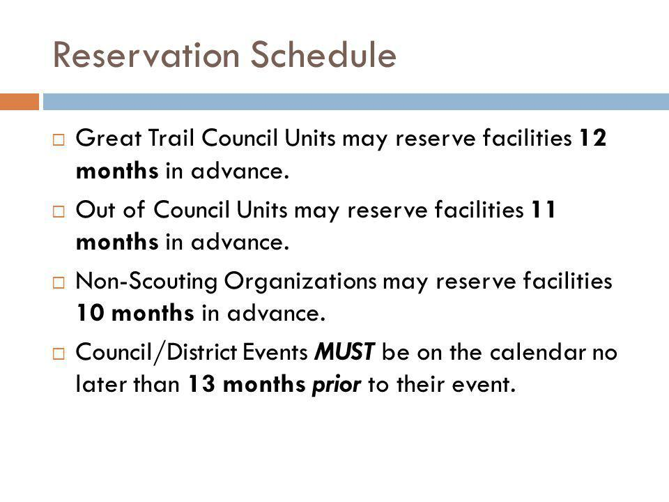 Reservation Schedule Great Trail Council Units may reserve facilities 12 months in advance.