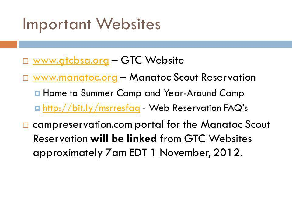 Important Websites www.gtcbsa.org – GTC Website www.gtcbsa.org www.manatoc.org – Manatoc Scout Reservation www.manatoc.org Home to Summer Camp and Year-Around Camp http://bit.ly/msrresfaq - Web Reservation FAQs http://bit.ly/msrresfaq campreservation.com portal for the Manatoc Scout Reservation will be linked from GTC Websites approximately 7am EDT 1 November, 2012.