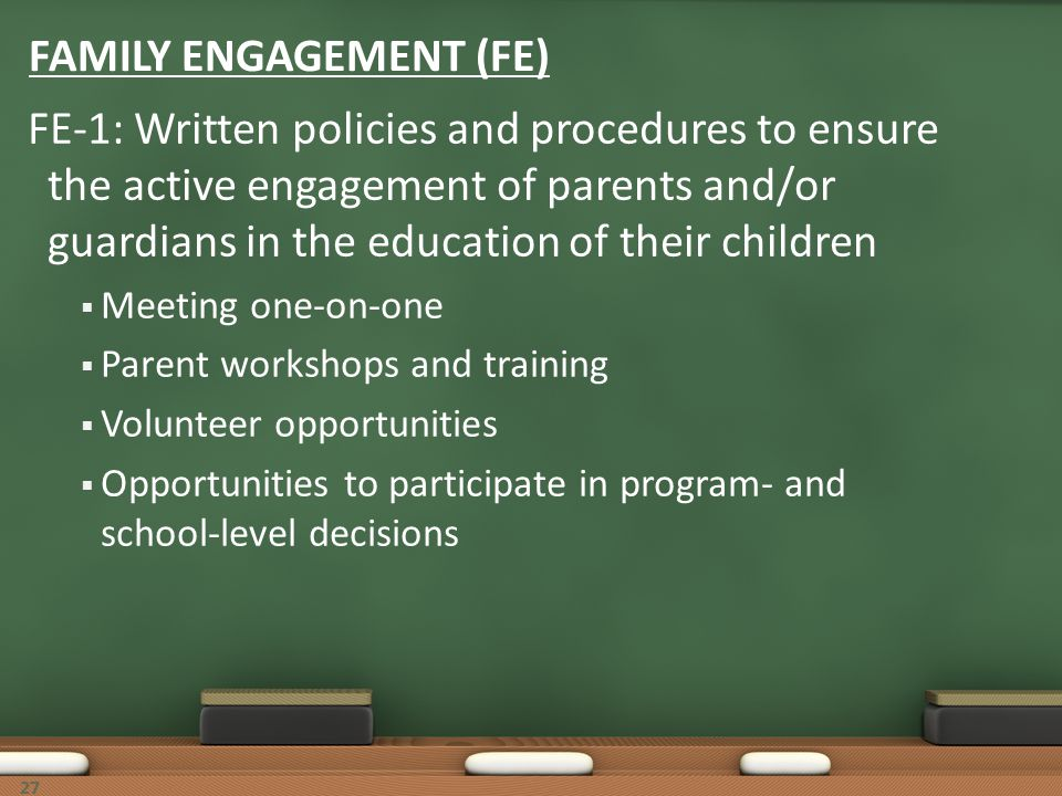 27 FAMILY ENGAGEMENT (FE) FE-1: Written policies and procedures to ensure the active engagement of parents and/or guardians in the education of their