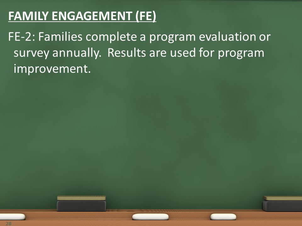 28 FAMILY ENGAGEMENT (FE) FE-2: Families complete a program evaluation or survey annually. Results are used for program improvement.