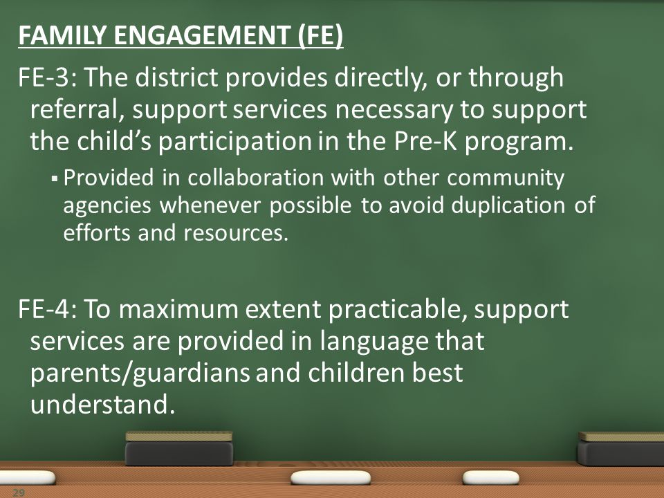 29 FAMILY ENGAGEMENT (FE) FE-3: The district provides directly, or through referral, support services necessary to support the childs participation in