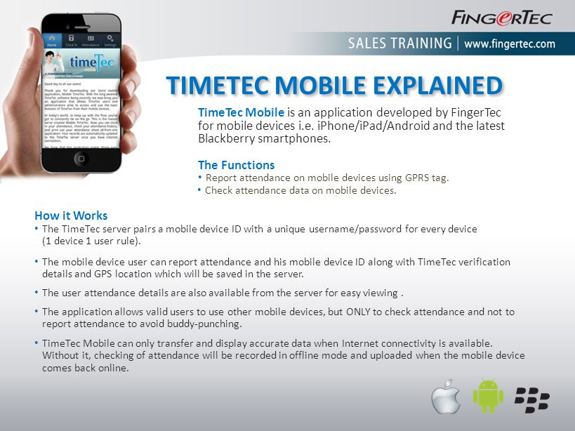 TIMETEC MOBILE EXPLAINED TimeTec Mobile is an application developed by FingerTec for mobile devices i.e. iPhone/iPad/Android and the latest Blackberry