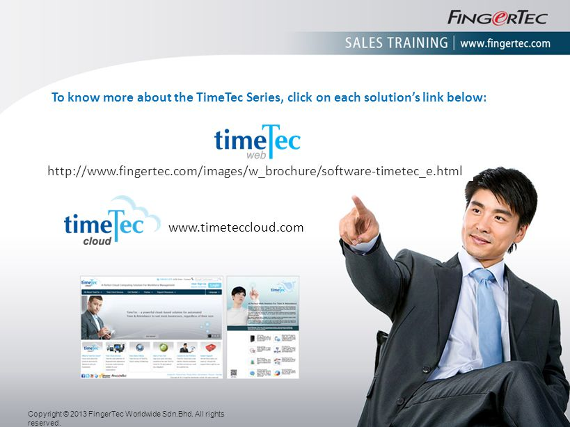 To know more about the TimeTec Series, click on each solutions link below: http://www.fingertec.com/images/w_brochure/software-timetec_e.html www.time