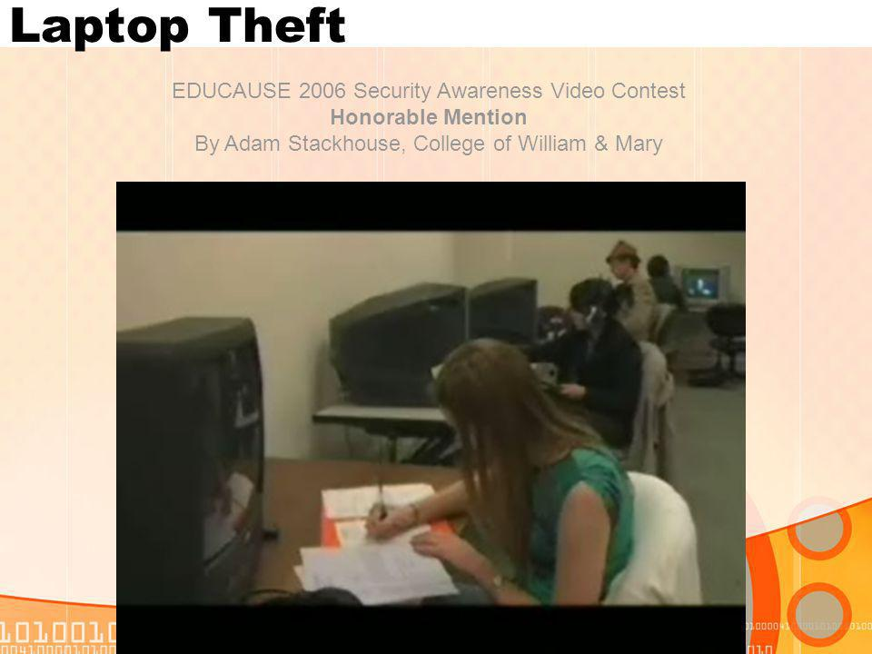 Laptop Theft EDUCAUSE 2006 Security Awareness Video Contest Honorable Mention By Adam Stackhouse, College of William & Mary