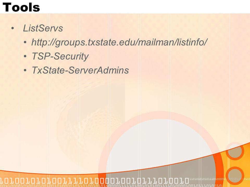 Tools ListServs http://groups.txstate.edu/mailman/listinfo/ TSP-Security TxState-ServerAdmins