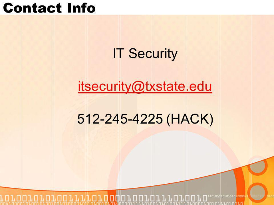 Contact Info IT Security itsecurity@txstate.edu 512-245-4225 (HACK)