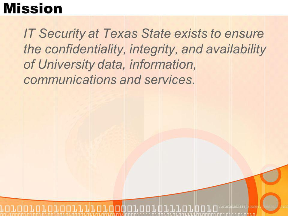 Mission IT Security at Texas State exists to ensure the confidentiality, integrity, and availability of University data, information, communications a