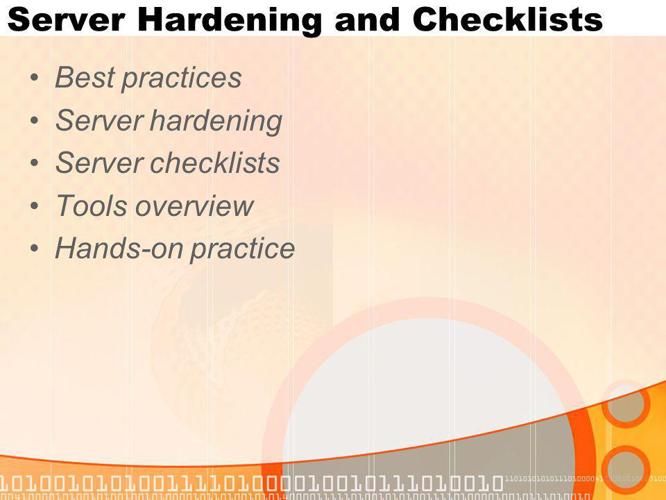 Server Hardening and Checklists Best practices Server hardening Server checklists Tools overview Hands-on practice
