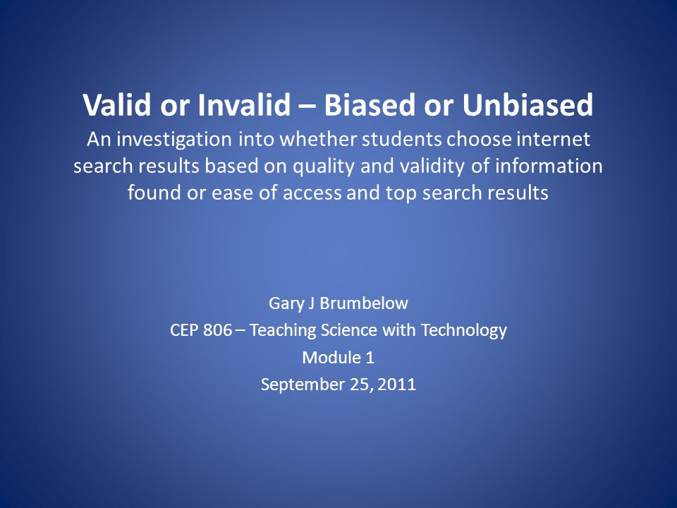 Valid or Invalid – Biased or Unbiased An investigation into whether students choose internet search results based on quality and validity of informati